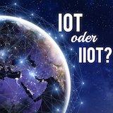 Was ist das IoT, was bedeutet IIoT und wer nutzt was?