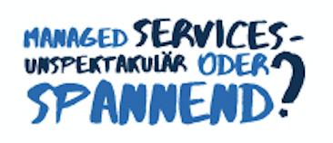 Managed Services - unspektakulär oder spannend?